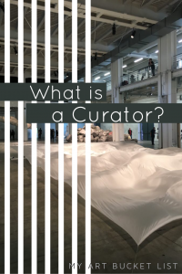 What is a curator? My art bucket list