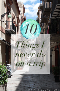 my art bucket list 10 things I never do on a trip