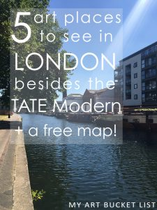 my art bucket list 5 art places in London besides the Tate Modern