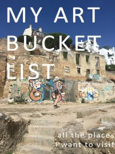 My art bucket list