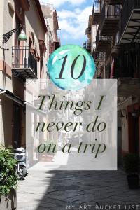 my art bucket list 10 things I never do on a trip