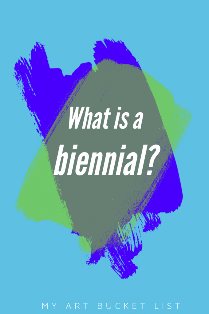 What is a biennial? my art bucket list
