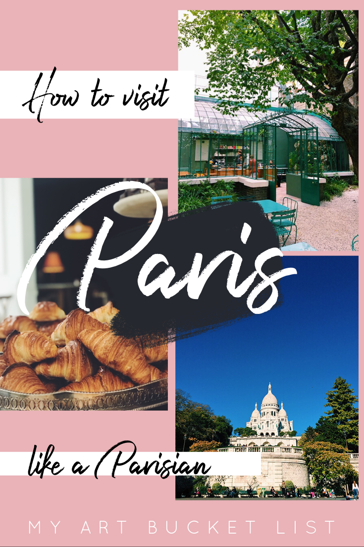 My art bucket list - How to visit Paris like a Parisian pin