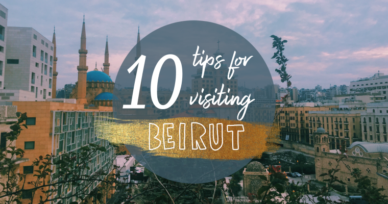 10 tips for visiting Beirut, Lebanon