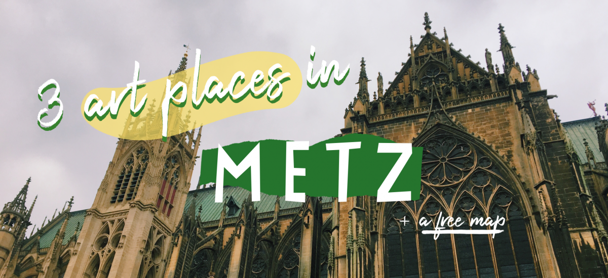 3 art places to see in Metz, France + a free map
