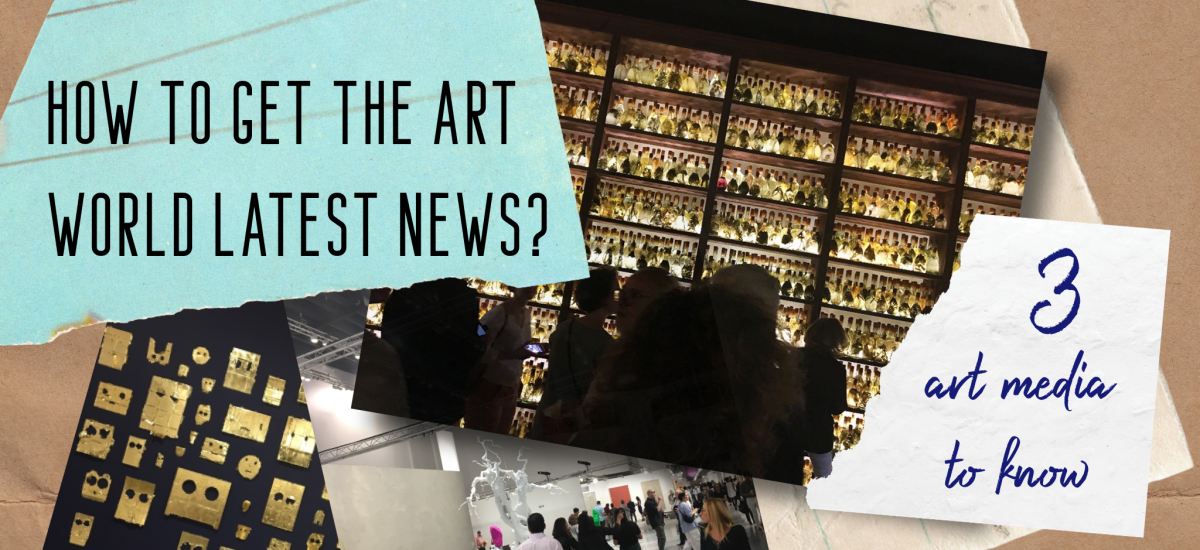 How to get the art world latest news? 3 art media to know.