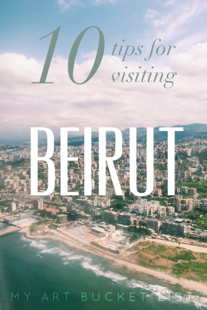 10 tips for visiting Beirut My art bucket list