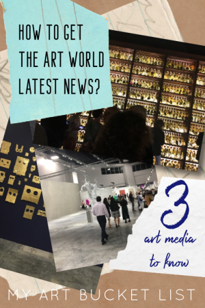 How to get the art world latest news My art bucket list